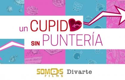 """SOMOS FILMS AND DIVARTE PRODUCTIONS TO PRODUCE""""UN CUPIDO SIN PUNTERÍA"""""""