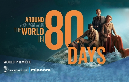 """""""AROUND THE WORLD IN 80 DAYS"""" TO PREMIERE AT CANNESERIES"""